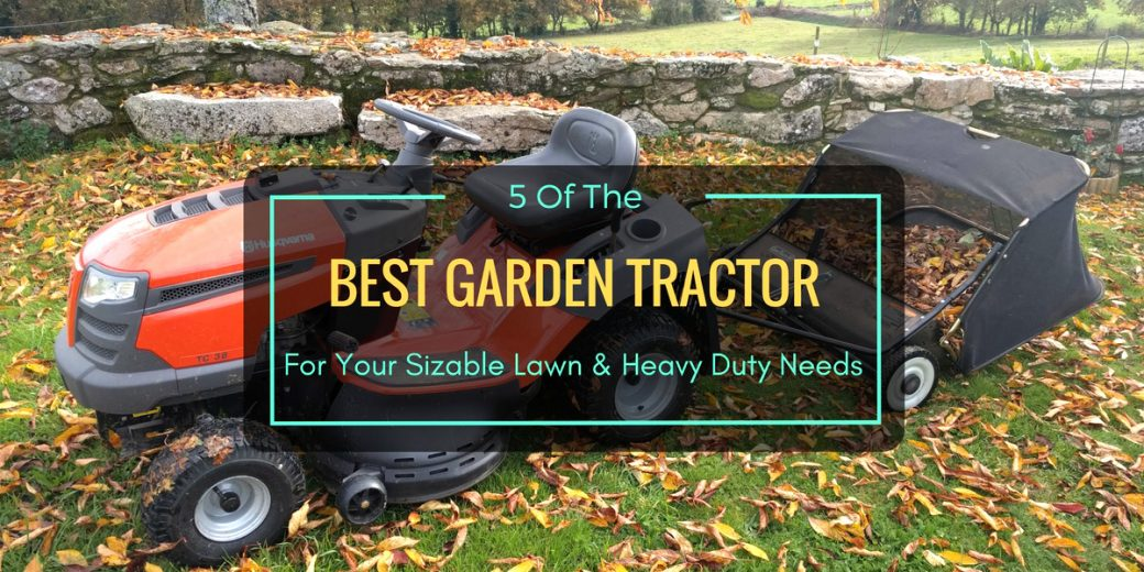 5 of the best garden tractor for your sizable lawn heavy duty needs - Best Garden Tractor
